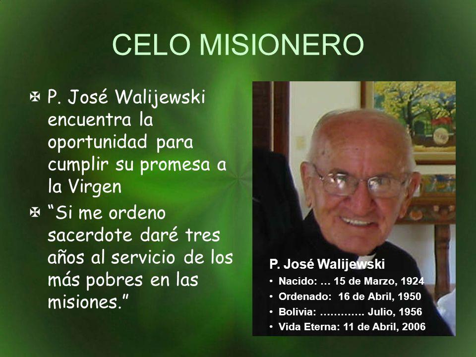 CELO MISIONERO P. José Walijewski encuentra la oportunidad para cumplir su promesa a la Virgen Si me ordeno sacerdote daré tres años al servicio de lo