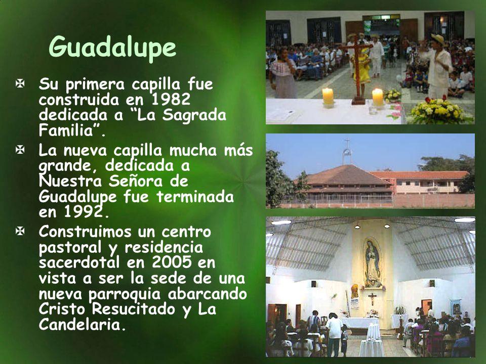 Guadalupe Su primera capilla fue construida en 1982 dedicada a La Sagrada Familia. La nueva capilla mucha más grande, dedicada a Nuestra Señora de Gua