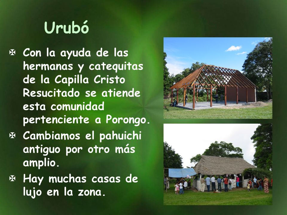 Urubó Con la ayuda de las hermanas y catequitas de la Capilla Cristo Resucitado se atiende esta comunidad pertenciente a Porongo. Cambiamos el pahuich