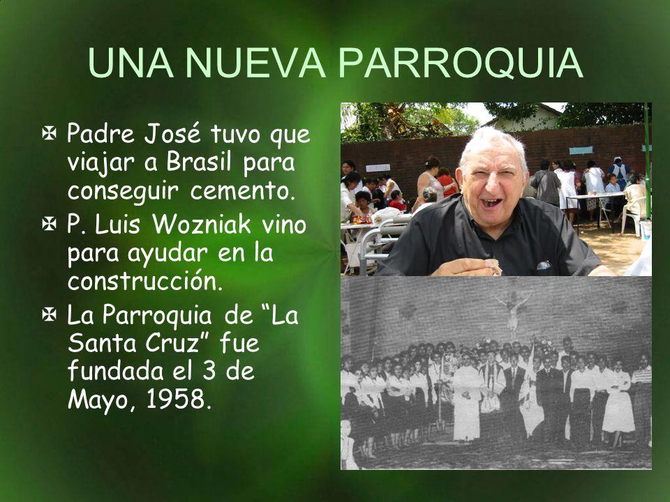 UNA NUEVA PARROQUIA Padre José tuvo que viajar a Brasil para conseguir cemento. P. Luis Wozniak vino para ayudar en la construcción. La Parroquia de L