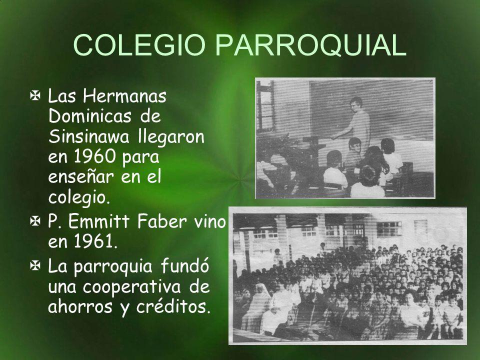 COLEGIO PARROQUIAL Las Hermanas Dominicas de Sinsinawa llegaron en 1960 para enseñar en el colegio. P. Emmitt Faber vino en 1961. La parroquia fundó u