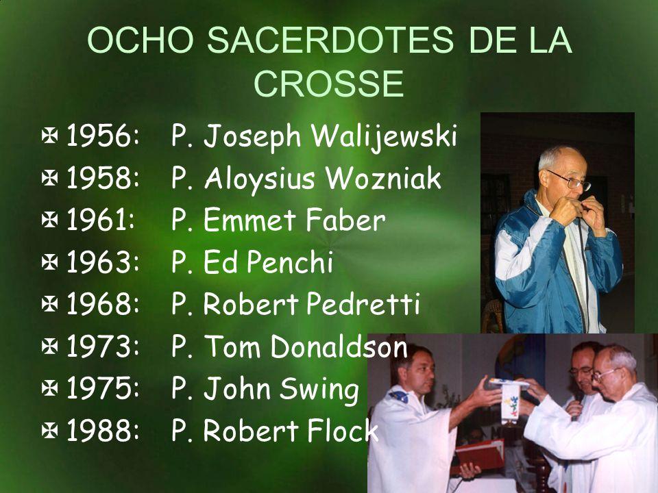 OCHO SACERDOTES DE LA CROSSE 1956:P. Joseph Walijewski 1958:P. Aloysius Wozniak 1961:P. Emmet Faber 1963:P. Ed Penchi 1968:P. Robert Pedretti 1973:P.