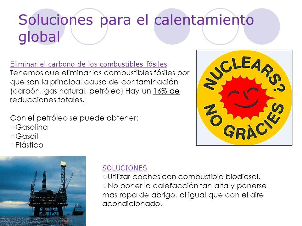 Soluciones para el calentamiento global Eliminar el carbono de los combustibles fósiles Tenemos que eliminar los combustibles fósiles por que son la p