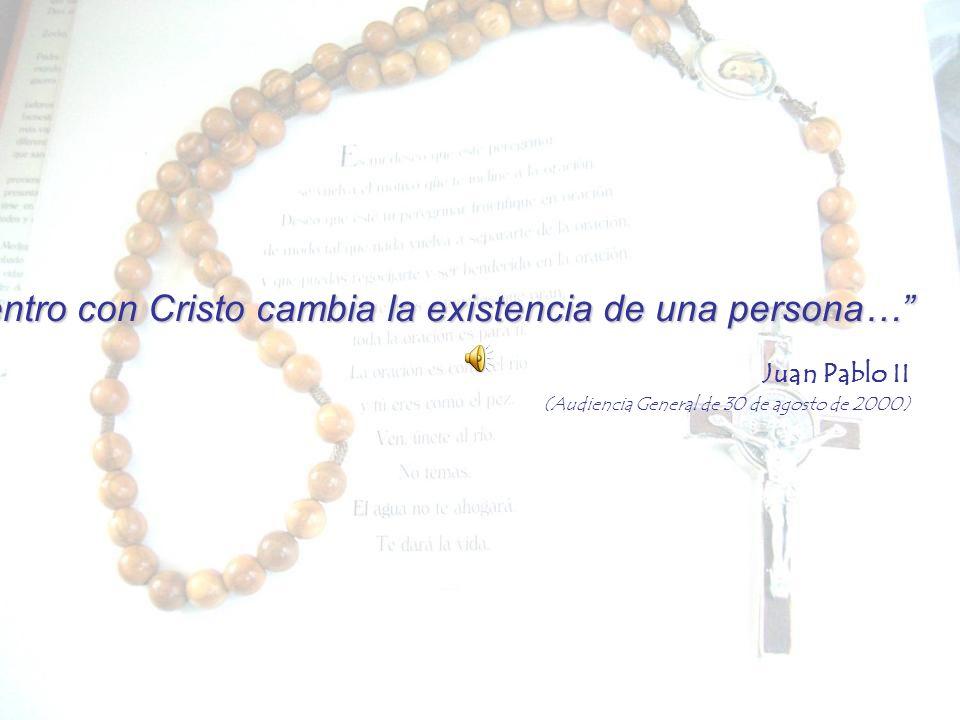 …El encuentro con Cristo cambia la existencia de una persona… Juan Pablo II (Audiencia General de 30 de agosto de 2000)
