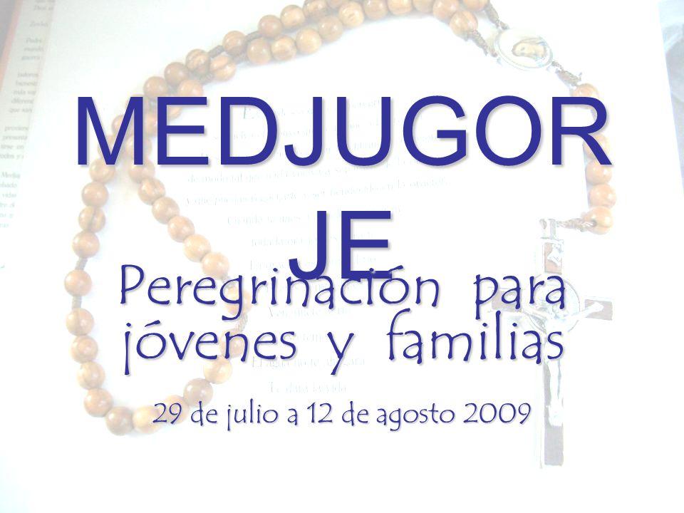 MEDJUGOR JE Peregrinación para jóvenes y familias 29 de julio a 12 de agosto 2009