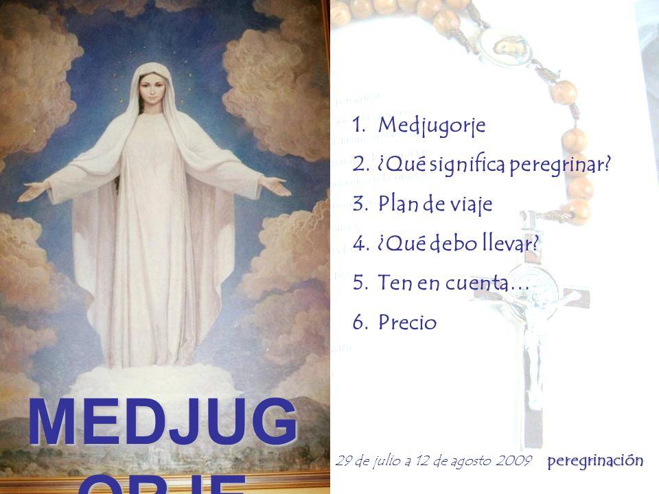 peregrinación 29 de julio a 12 de agosto 2009 peregrinación 1.Medjugorje 2.¿Qué significa peregrinar.