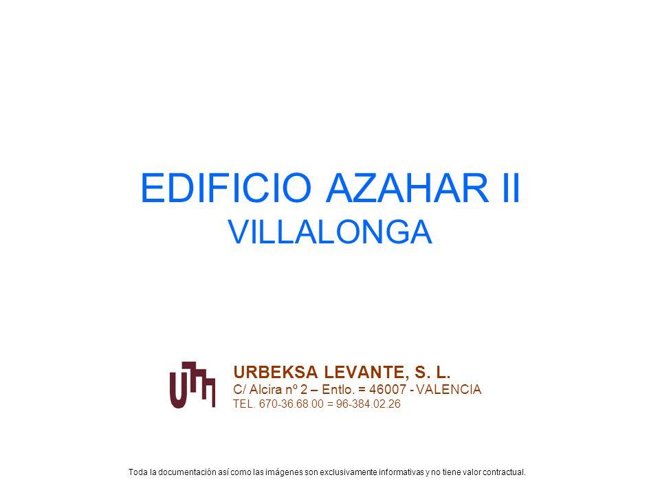 EDIFICIO AZAHAR II VILLALONGA URBEKSA LEVANTE, S. L. C/ Alcira nº 2 – Entlo. = 46007 - VALENCIA TEL. 670-36.68.00 = 96-384.02.26 Toda la documentación