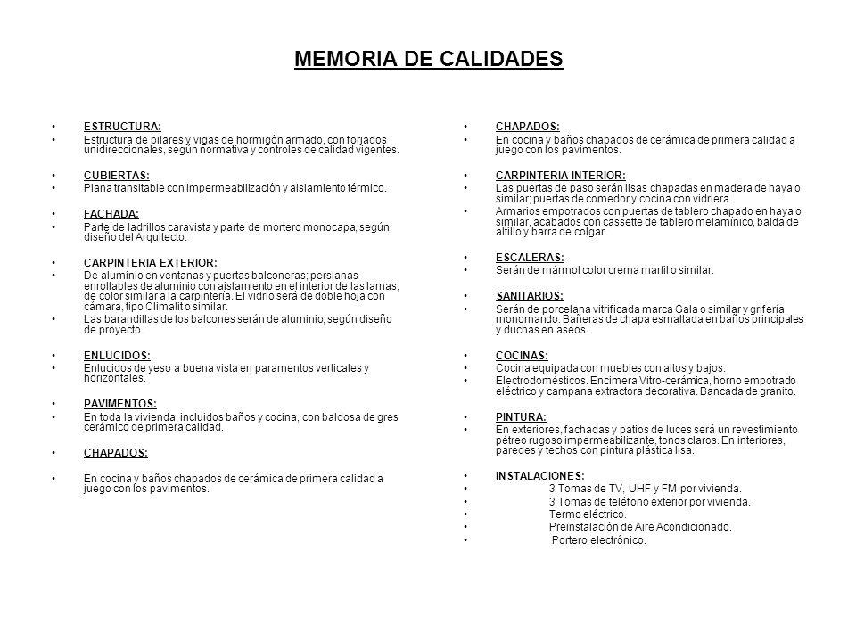MEMORIA DE CALIDADES ESTRUCTURA: Estructura de pilares y vigas de hormigón armado, con forjados unidireccionales, según normativa y controles de calidad vigentes.