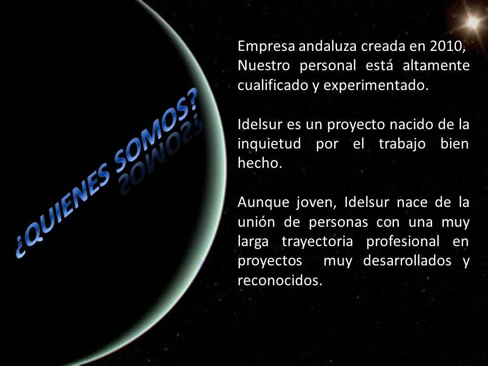 Empresa andaluza creada en 2010, Nuestro personal está altamente cualificado y experimentado. Idelsur es un proyecto nacido de la inquietud por el tra