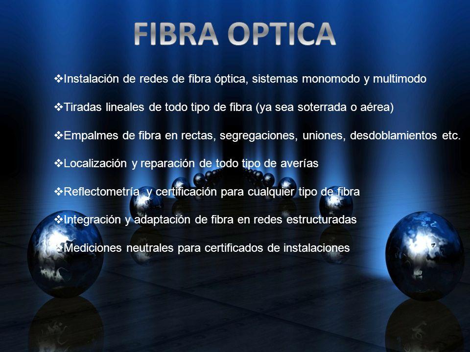 Instalación de redes de fibra óptica, sistemas monomodo y multimodo Tiradas lineales de todo tipo de fibra (ya sea soterrada o aérea) Empalmes de fibr