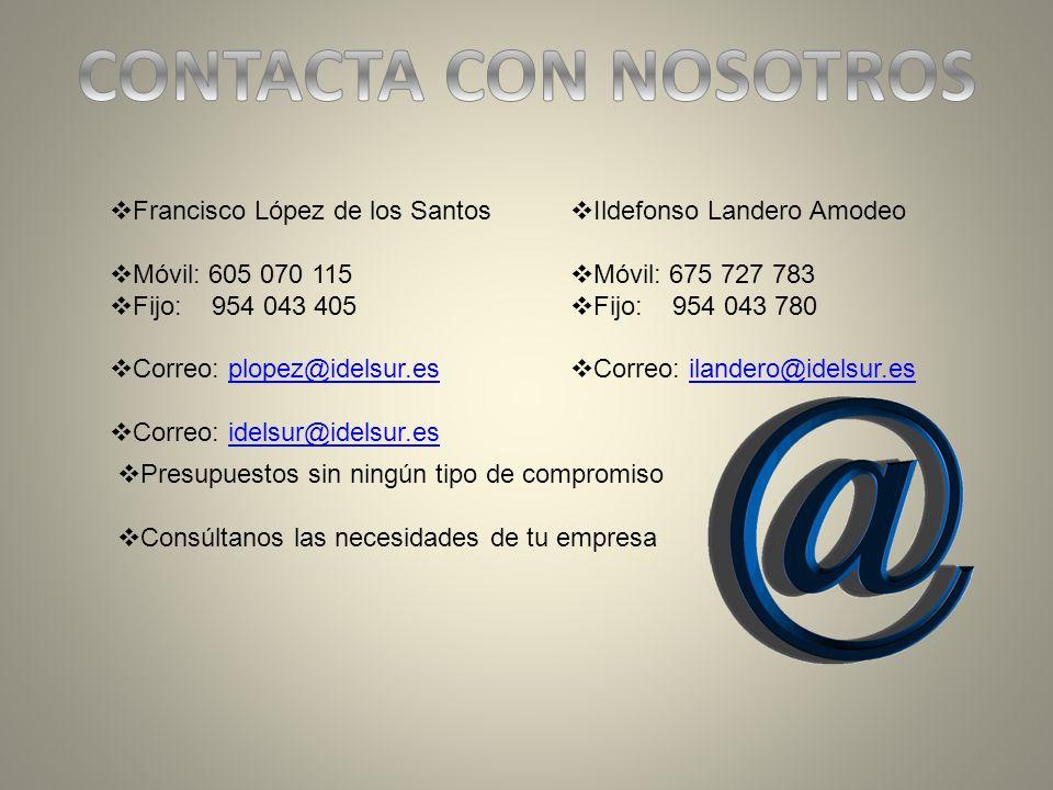 Francisco López de los Santos Móvil: 605 070 115 Fijo: 954 043 405 Correo: plopez@idelsur.esplopez@idelsur.es Correo: idelsur@idelsur.esidelsur@idelsu