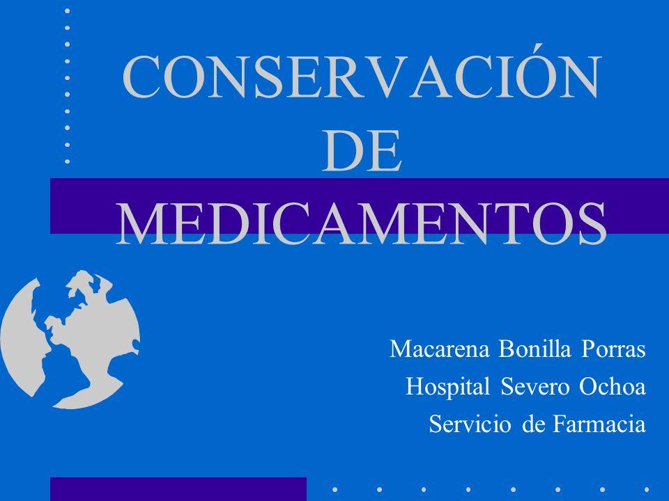 CONSERVACIÓN DE MEDICAMENTOS Macarena Bonilla Porras Hospital Severo Ochoa Servicio de Farmacia