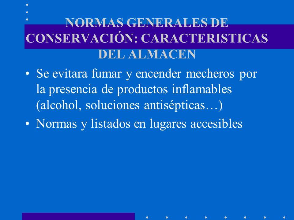 NORMAS GENERALES DE CONSERVACIÓN: CARACTERISTICAS DEL ALMACEN Se evitara fumar y encender mecheros por la presencia de productos inflamables (alcohol,