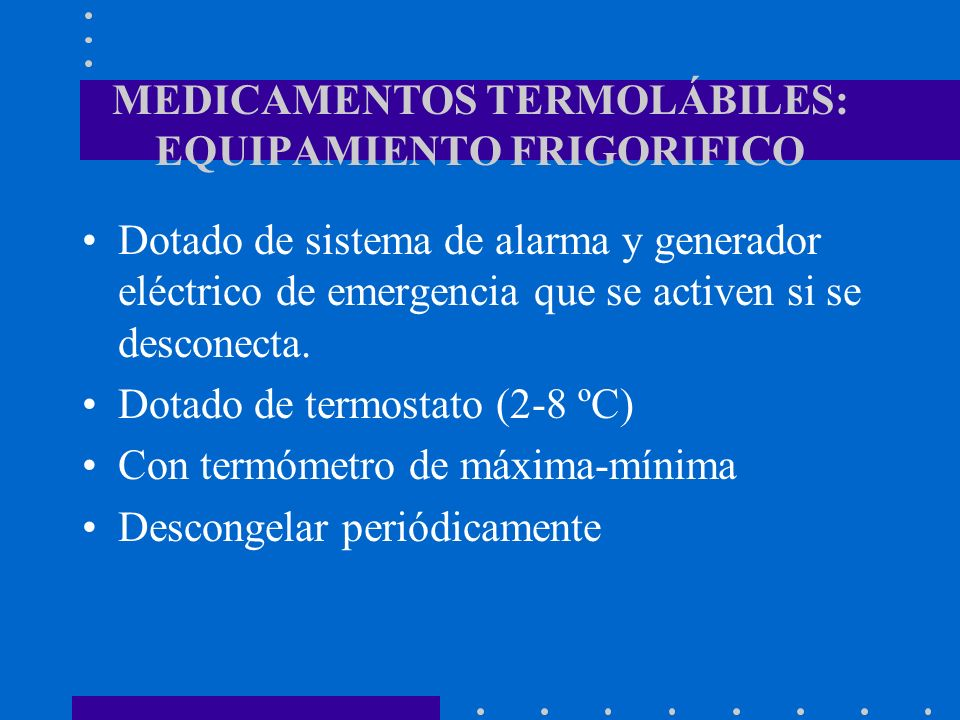 MEDICAMENTOS TERMOLÁBILES: EQUIPAMIENTO FRIGORIFICO Dotado de sistema de alarma y generador eléctrico de emergencia que se activen si se desconecta. D