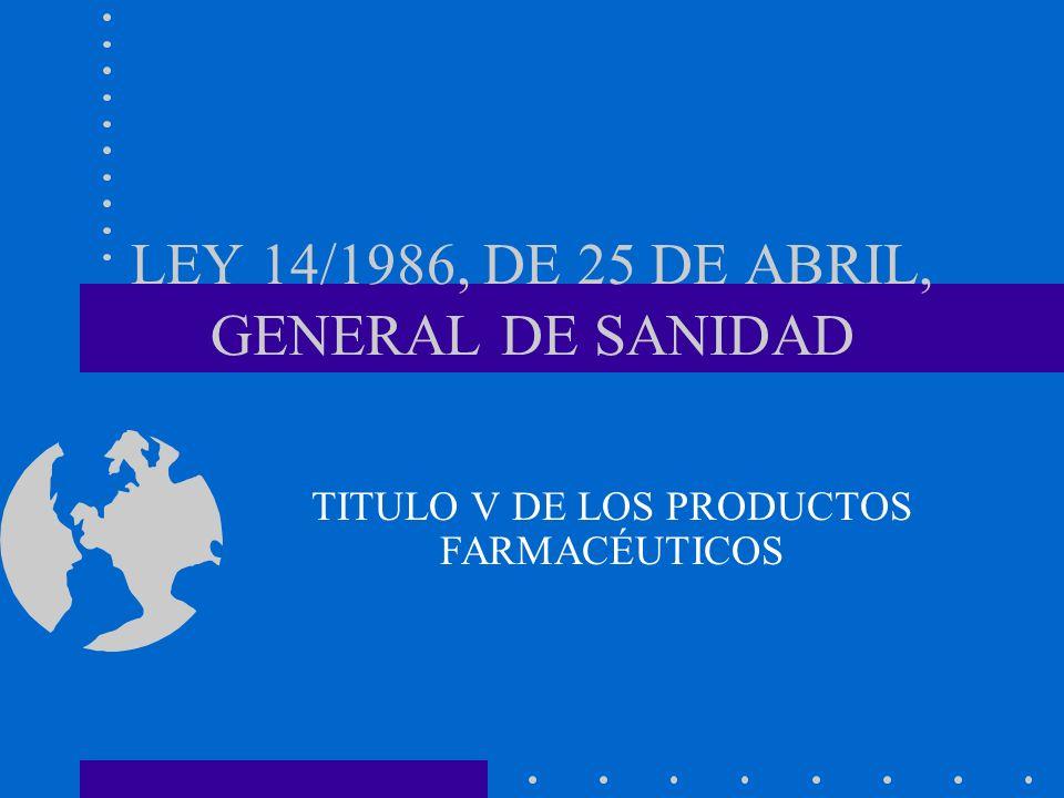 LEY 14/1986, DE 25 DE ABRIL, GENERAL DE SANIDAD TITULO V DE LOS PRODUCTOS FARMACÉUTICOS