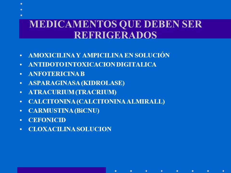 AMOXICILINA Y AMPICILINA EN SOLUCIÓN ANTIDOTO INTOXICACION DIGITALICA ANFOTERICINA B ASPARAGINASA (KIDROLASE) ATRACURIUM (TRACRIUM) CALCITONINA (CALCI