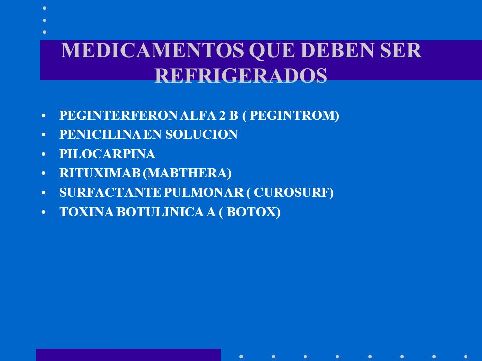 MEDICAMENTOS QUE DEBEN SER REFRIGERADOS PEGINTERFERON ALFA 2 B ( PEGINTROM) PENICILINA EN SOLUCION PILOCARPINA RITUXIMAB (MABTHERA) SURFACTANTE PULMON