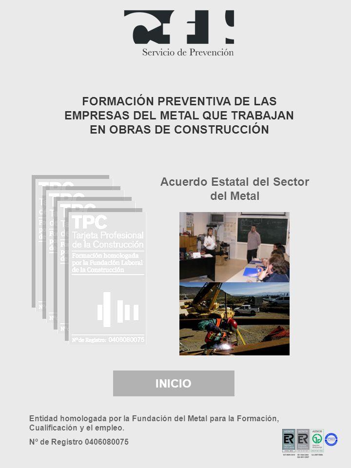 Acuerdo Estatal del Sector del Metal INICIO FORMACIÓN PREVENTIVA DE LAS EMPRESAS DEL METAL QUE TRABAJAN EN OBRAS DE CONSTRUCCIÓN Entidad homologada po