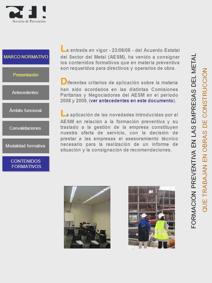 FORMACIÓN PREVENTIVA EN LAS EMPRESAS DEL METAL QUE TRABAJAN EN OBRAS DE CONSTRUCCIÓN L a entrada en vigor - 23/08/08 - del Acuerdo Estatal del Sector