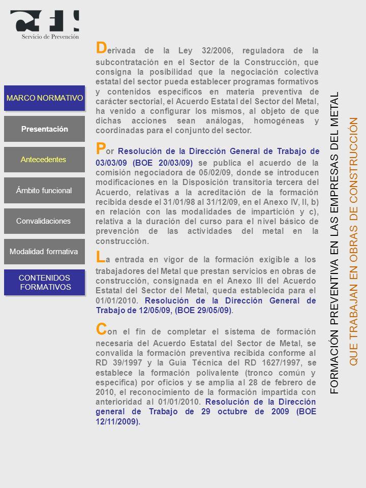 D erivada de la Ley 32/2006, reguladora de la subcontratación en el Sector de la Construcción, que consigna la posibilidad que la negociación colectiv