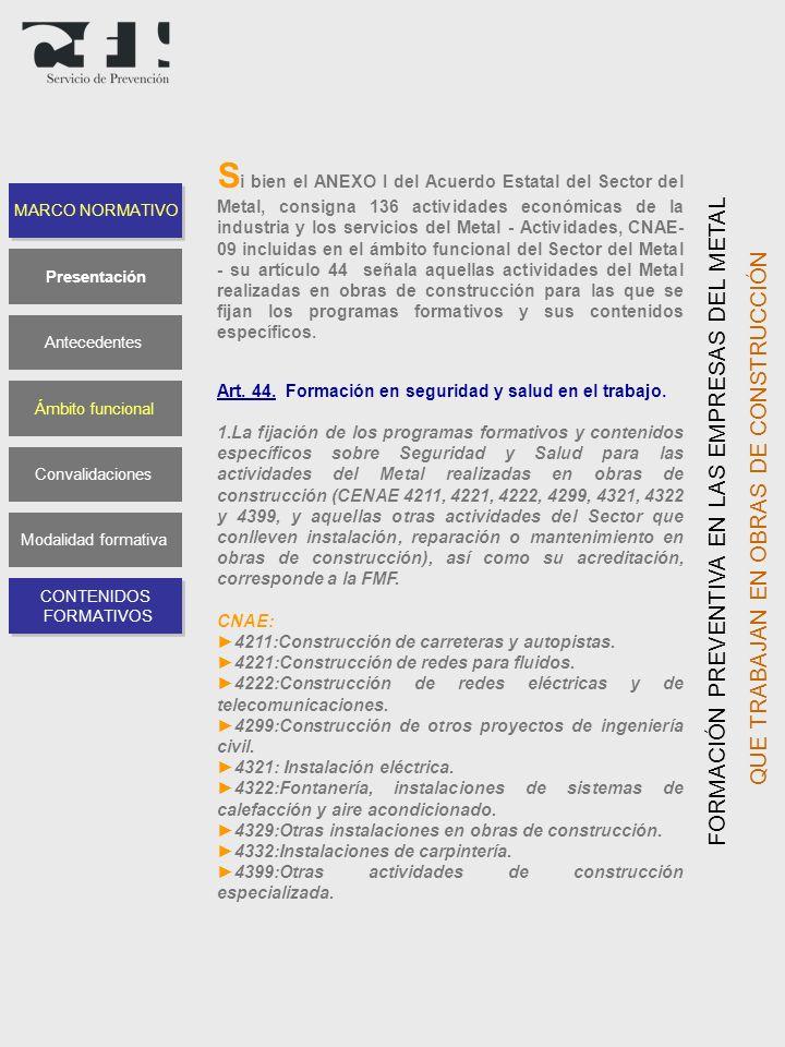 S i bien el ANEXO I del Acuerdo Estatal del Sector del Metal, consigna 136 actividades económicas de la industria y los servicios del Metal - Activida