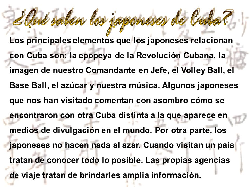 Los principales elementos que los japoneses relacionan con Cuba son: la epopeya de la Revolución Cubana, la imagen de nuestro Comandante en Jefe, el V