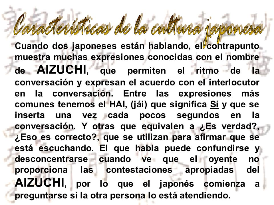 Cuando dos japoneses están hablando, el contrapunto muestra muchas expresiones conocidas con el nombre de AIZUCHI, que permiten el ritmo de la convers