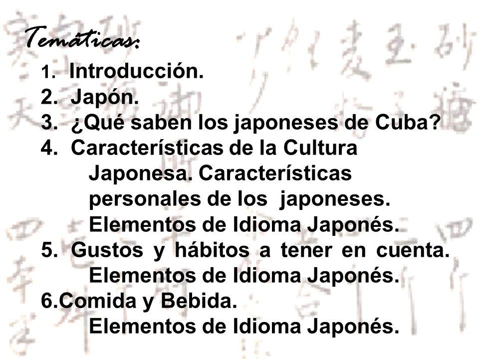 1. Introducción. 2. Japón. 3. ¿Qué saben los japoneses de Cuba? 4. Características de la Cultura Japonesa. Características personales de los japoneses