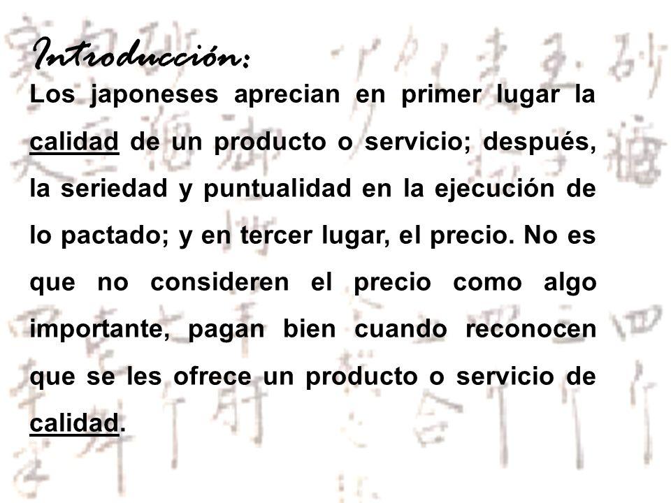 Los japoneses aprecian en primer lugar la calidad de un producto o servicio; después, la seriedad y puntualidad en la ejecución de lo pactado; y en te