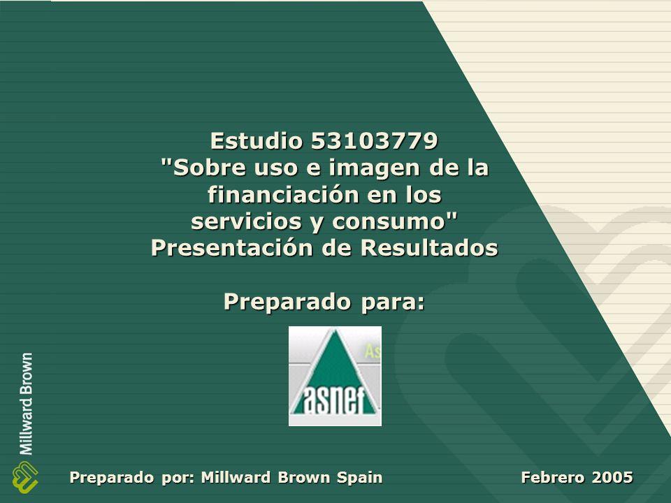 31 Estudio 53103779 Sobre uso e imagen de la financiación en los servicios y consumo Presentación de Resultados Preparado para: Preparado por: Millward Brown Spain Febrero 2005 Febrero 2005