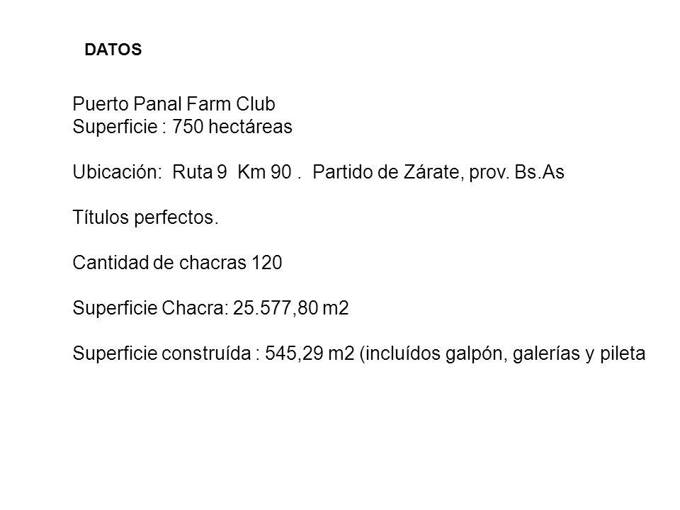 DATOS Puerto Panal Farm Club Superficie : 750 hectáreas Ubicación: Ruta 9 Km 90. Partido de Zárate, prov. Bs.As Títulos perfectos. Cantidad de chacras