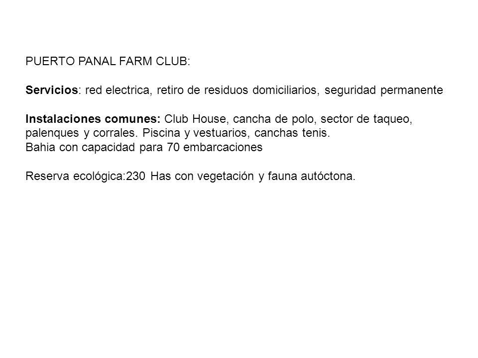 PUERTO PANAL FARM CLUB: Servicios: red electrica, retiro de residuos domiciliarios, seguridad permanente Instalaciones comunes: Club House, cancha de polo, sector de taqueo, palenques y corrales.