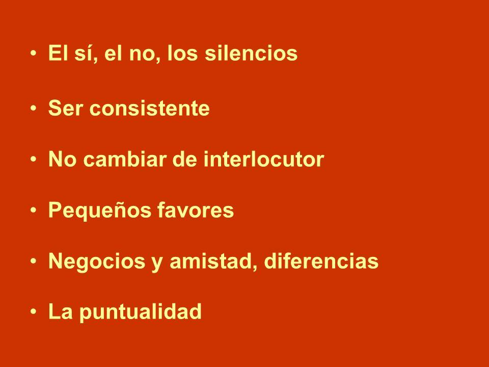 El sí, el no, los silencios Ser consistente No cambiar de interlocutor Pequeños favores Negocios y amistad, diferencias La puntualidad
