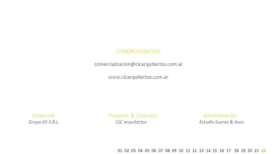 COMERCIALIZACION 30 comercializacion@clcarquitectos.com.ar www.clcarquitectos.com.ar 01 02 03 04 05 06 07 08 09 10 11 12 13 14 15 16 17 18 19 20 21 22 Desarrollo Proyecto & Dirección Administración Grupo A5 S.R.L.