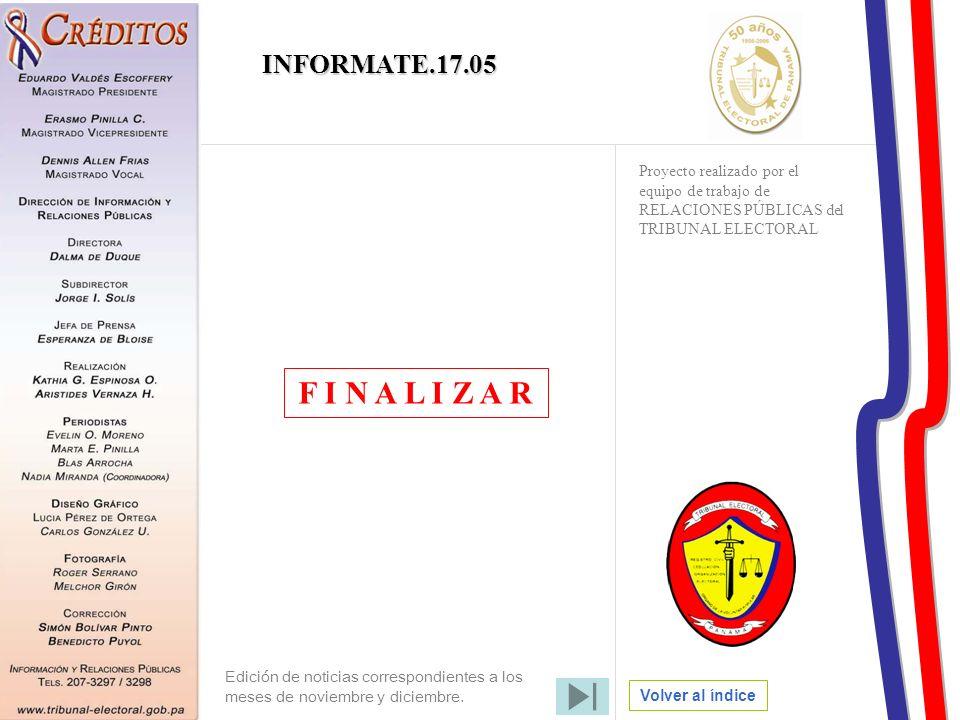 F I N A L I Z A R Volver al índice Proyecto realizado por el equipo de trabajo de RELACIONES PÚBLICAS del TRIBUNAL ELECTORAL INFORMATE.17.05 Edición d