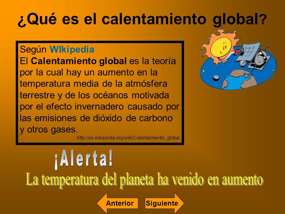 ¿Qué es el calentamiento global ? Según WIkipedia El Calentamiento global es la teoría por la cual hay un aumento en la temperatura media de la atmósf