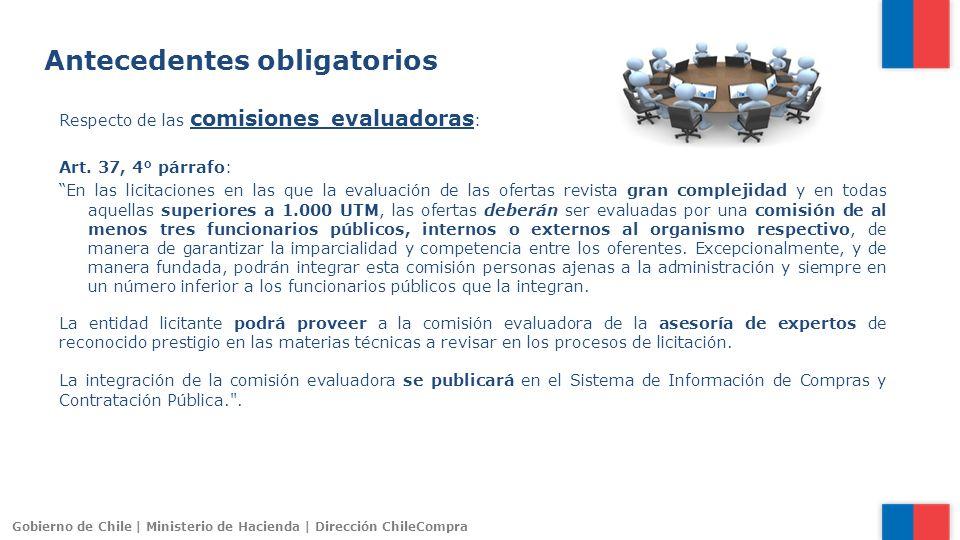 Gobierno de Chile | Ministerio de Hacienda | Dirección ChileCompra Respecto de las comisiones evaluadoras : Art. 37, 4° párrafo: En las licitaciones e