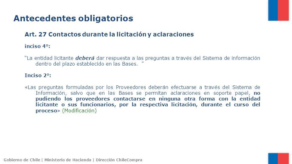 Gobierno de Chile | Ministerio de Hacienda | Dirección ChileCompra Art. 27 Contactos durante la licitación y aclaraciones inciso 4°: La entidad licita
