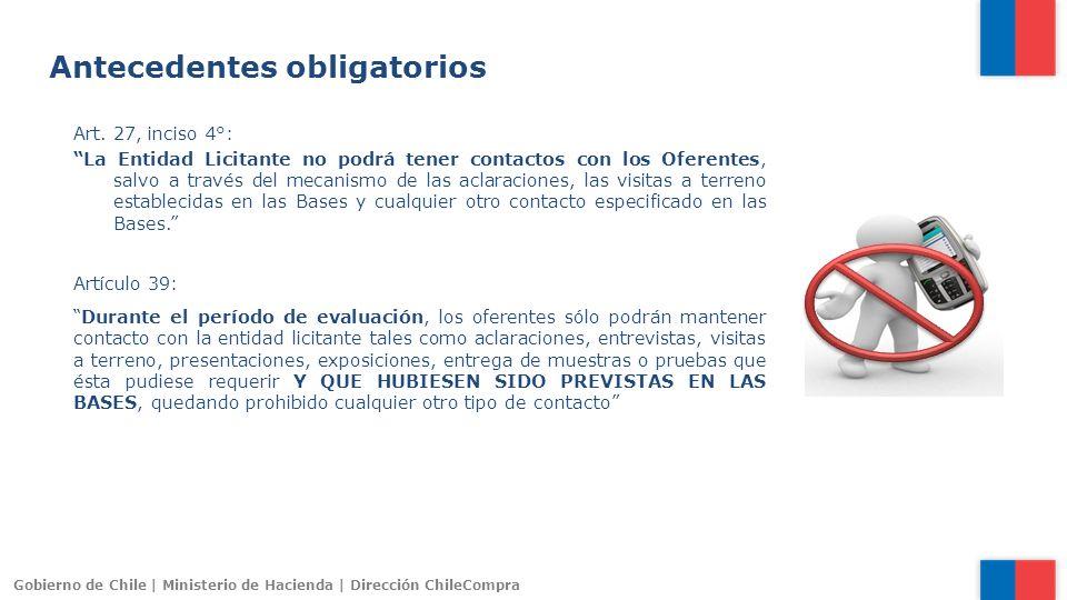 Gobierno de Chile | Ministerio de Hacienda | Dirección ChileCompra Art. 27, inciso 4°: La Entidad Licitante no podrá tener contactos con los Oferentes