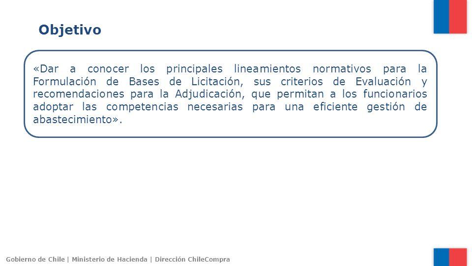 Gobierno de Chile | Ministerio de Hacienda | Dirección ChileCompra Objetivo «Dar a conocer los principales lineamientos normativos para la Formulación