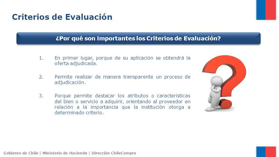 Gobierno de Chile | Ministerio de Hacienda | Dirección ChileCompra 1.En primer lugar, porque de su aplicación se obtendrá la oferta adjudicada. 2.Perm