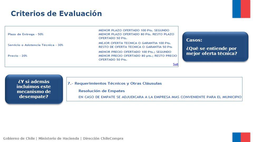 Gobierno de Chile | Ministerio de Hacienda | Dirección ChileCompra Criterios de Evaluación Casos: ¿Qué se entiende por mejor oferta técnica? Casos: ¿Q