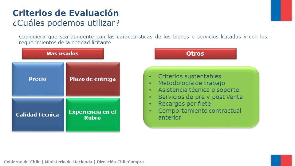 Gobierno de Chile | Ministerio de Hacienda | Dirección ChileCompra Criterios de Evaluación ¿Cuáles podemos utilizar? Cualquiera que sea atingente con