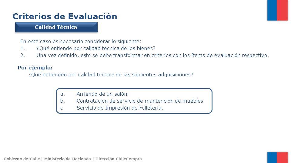 Gobierno de Chile | Ministerio de Hacienda | Dirección ChileCompra Criterios de Evaluación Calidad Técnica En este caso es necesario considerar lo sig