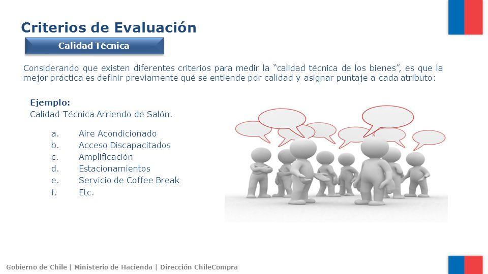 Gobierno de Chile | Ministerio de Hacienda | Dirección ChileCompra Criterios de Evaluación Calidad Técnica Considerando que existen diferentes criteri