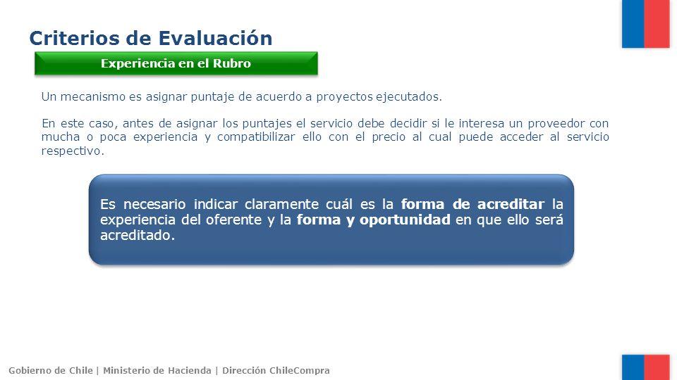 Gobierno de Chile | Ministerio de Hacienda | Dirección ChileCompra Criterios de Evaluación Experiencia en el Rubro Un mecanismo es asignar puntaje de