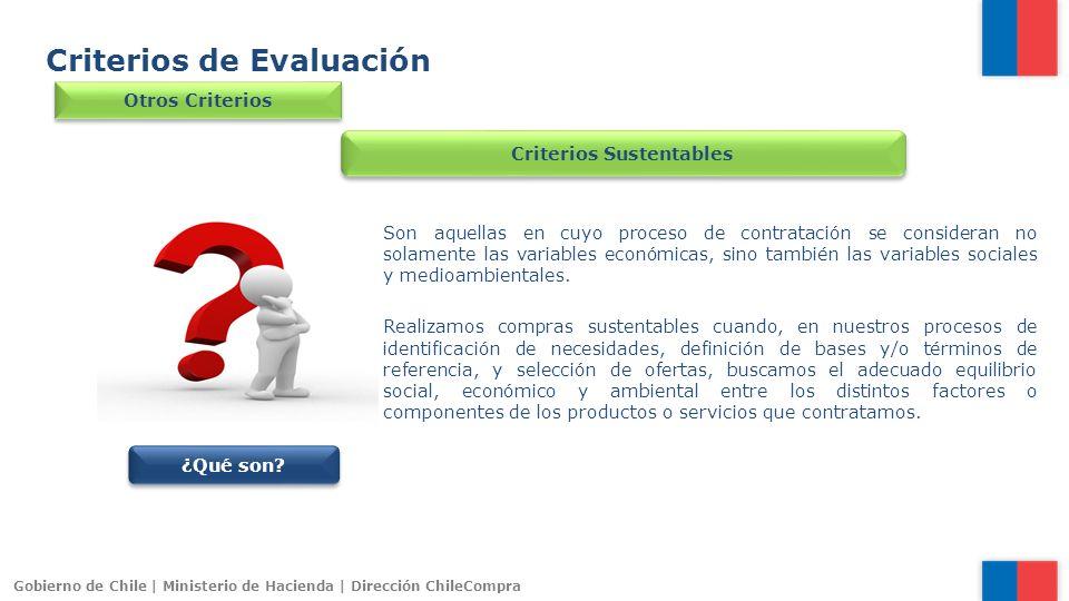 Gobierno de Chile | Ministerio de Hacienda | Dirección ChileCompra Criterios de Evaluación Otros Criterios Criterios Sustentables Son aquellas en cuyo