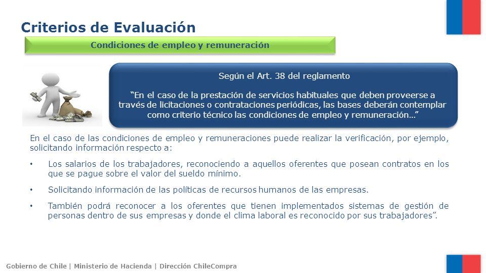 Gobierno de Chile | Ministerio de Hacienda | Dirección ChileCompra Criterios de Evaluación Condiciones de empleo y remuneración Según el Art. 38 del r