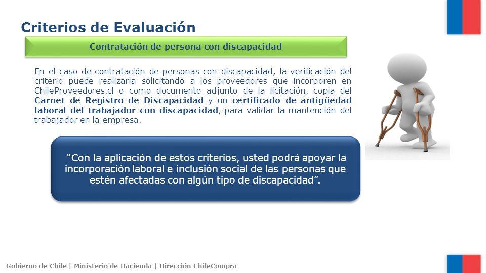 Gobierno de Chile | Ministerio de Hacienda | Dirección ChileCompra Criterios de Evaluación Contratación de persona con discapacidad En el caso de cont