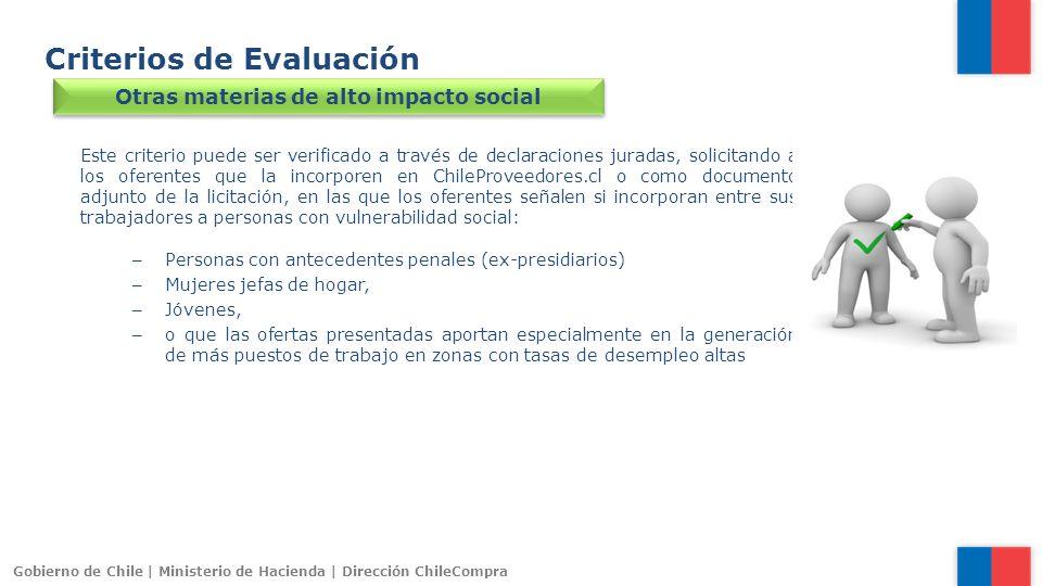 Gobierno de Chile | Ministerio de Hacienda | Dirección ChileCompra Criterios de Evaluación Otras materias de alto impacto social Este criterio puede s